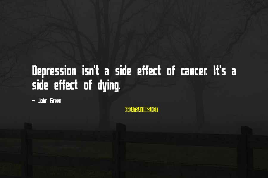 Ladies Who Lunch Sayings By John Green: Depression isn't a side effect of cancer. It's a side effect of dying.