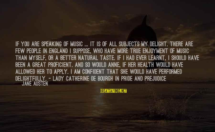 Lady Catherine De Bourgh In Pride And Prejudice Sayings By Jane Austen: If you are speaking of music ... it is of all subjects my delight. There