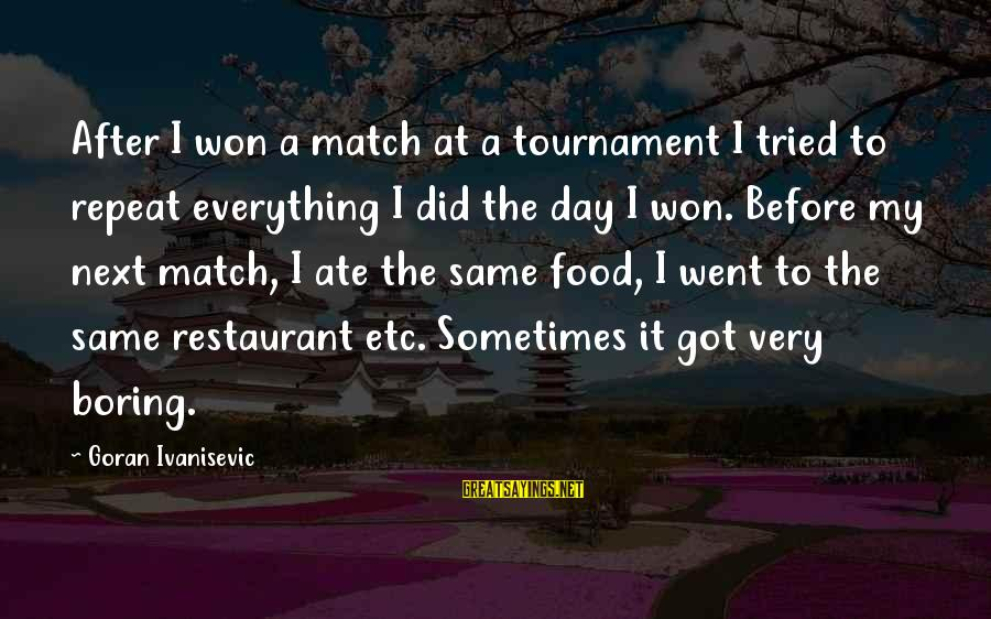 Laging Busy Sayings By Goran Ivanisevic: After I won a match at a tournament I tried to repeat everything I did