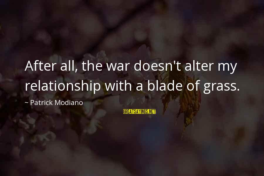 Lahat Ng Tao Nagbabago Sayings By Patrick Modiano: After all, the war doesn't alter my relationship with a blade of grass.