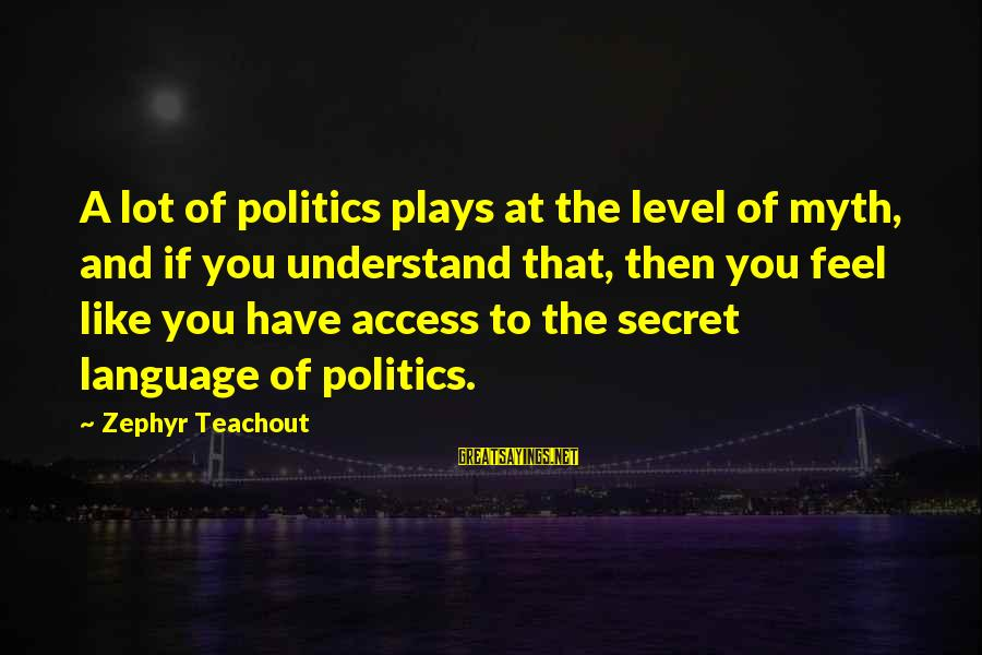 Lahat Ng Tao Nagbabago Sayings By Zephyr Teachout: A lot of politics plays at the level of myth, and if you understand that,