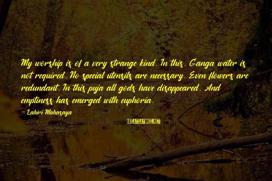 Lahiri Mahasaya Sayings By Lahiri Mahasaya: My worship is of a very strange kind. In this, Ganga water is not required.