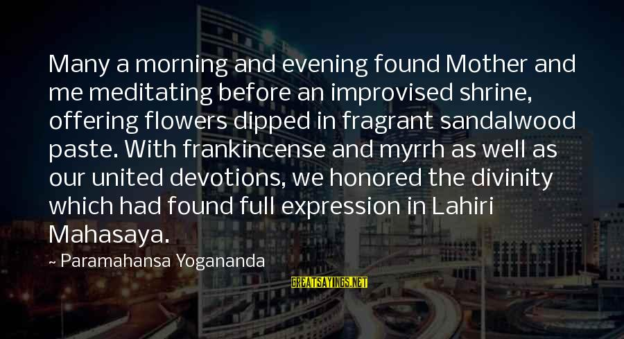 Lahiri Mahasaya Sayings By Paramahansa Yogananda: Many a morning and evening found Mother and me meditating before an improvised shrine, offering