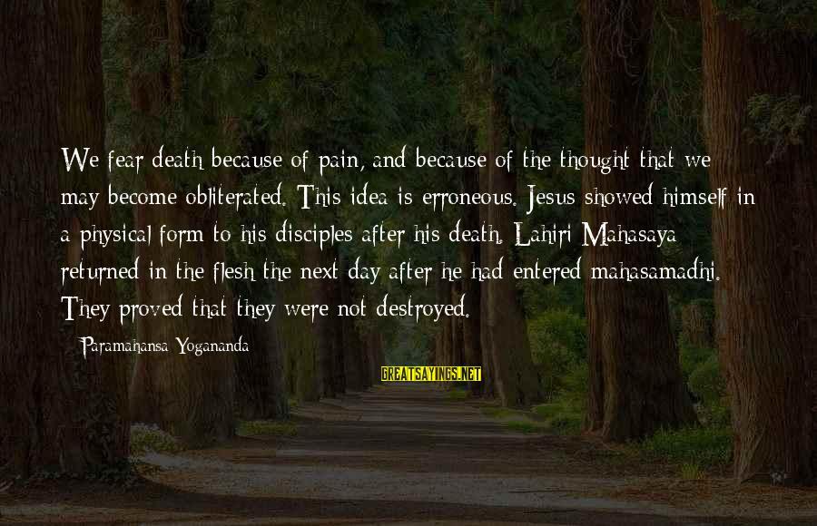 Lahiri Mahasaya Sayings By Paramahansa Yogananda: We fear death because of pain, and because of the thought that we may become