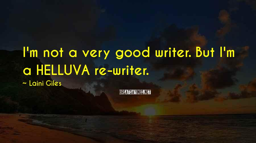 Laini Giles Sayings: I'm not a very good writer. But I'm a HELLUVA re-writer.