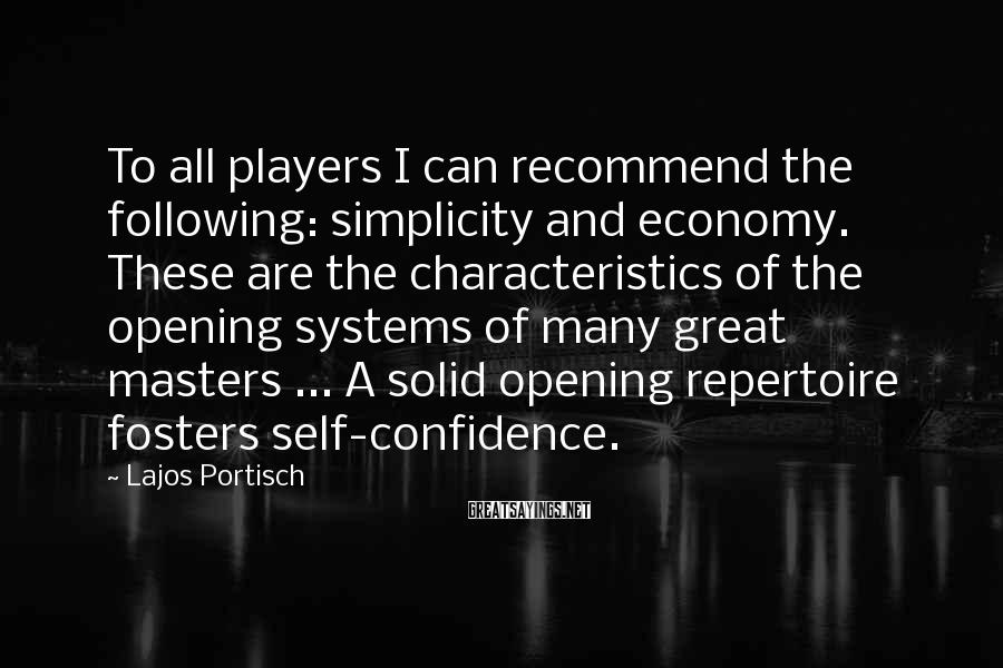 Lajos Portisch Sayings: To all players I can recommend the following: simplicity and economy. These are the characteristics
