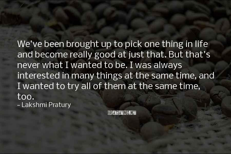 Lakshmi Pratury Sayings: We've been brought up to pick one thing in life and become really good at