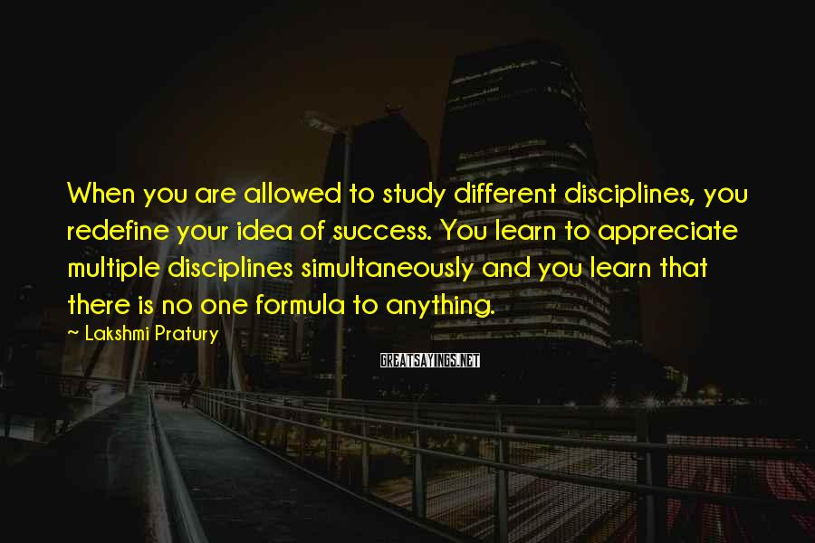 Lakshmi Pratury Sayings: When you are allowed to study different disciplines, you redefine your idea of success. You