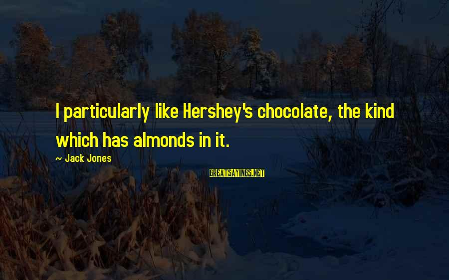 Lakshmi Puja Sayings By Jack Jones: I particularly like Hershey's chocolate, the kind which has almonds in it.