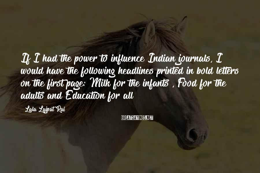 Lala Lajpat Rai Sayings: If I had the power to influence Indian journals, I would have the following headlines