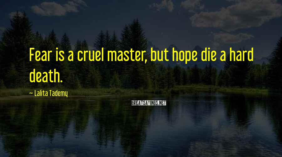 Lalita Tademy Sayings: Fear is a cruel master, but hope die a hard death.