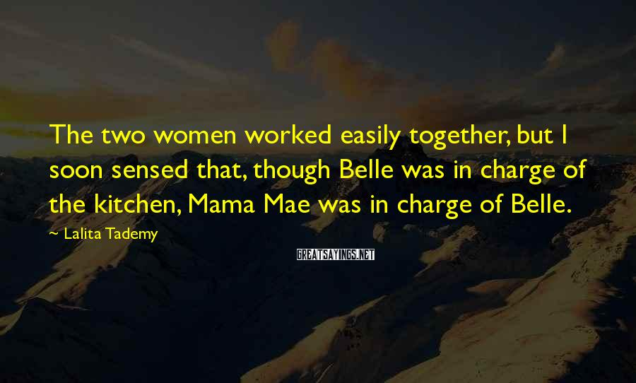 Lalita Tademy Sayings: The two women worked easily together, but I soon sensed that, though Belle was in