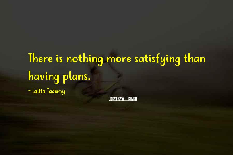 Lalita Tademy Sayings: There is nothing more satisfying than having plans.