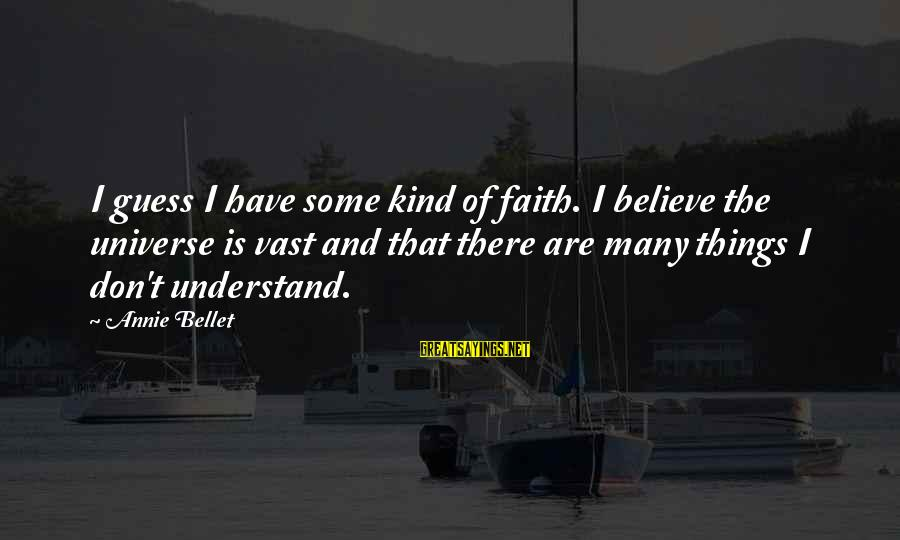 Lamarcus Adna Thompson Sayings By Annie Bellet: I guess I have some kind of faith. I believe the universe is vast and