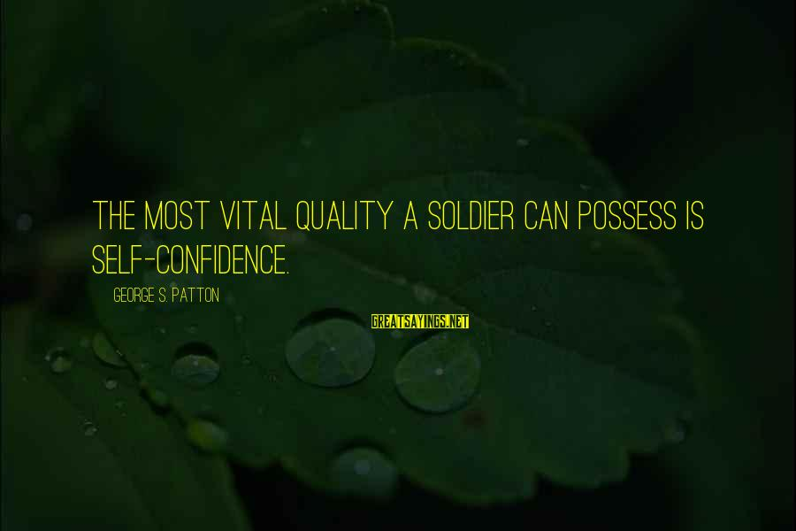 Lamarcus Adna Thompson Sayings By George S. Patton: The most vital quality a soldier can possess is self-confidence.