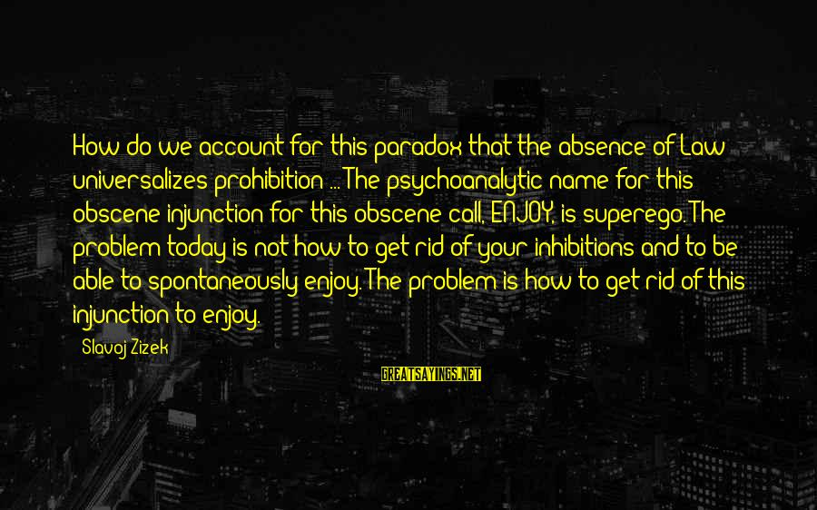 Lamarcus Adna Thompson Sayings By Slavoj Zizek: How do we account for this paradox that the absence of Law universalizes prohibition ...