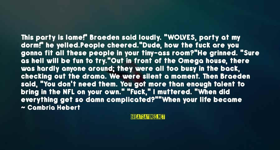 "Lame People Sayings By Cambria Hebert: This party is lame!"" Braeden said loudly. ""WOLVES, party at my dorm!"" he yelled.People cheered.""Dude,"