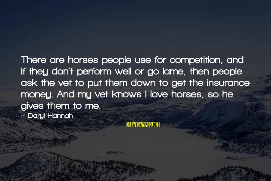 Lame People Sayings By Daryl Hannah: There are horses people use for competition, and if they don't perform well or go