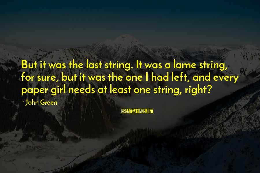 Lame People Sayings By John Green: But it was the last string. It was a lame string, for sure, but it
