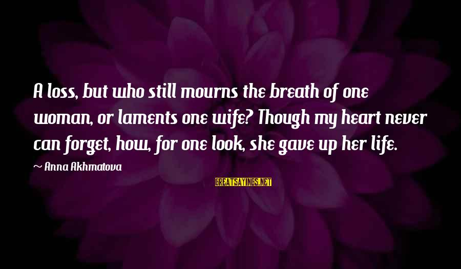 Laments Sayings By Anna Akhmatova: A loss, but who still mourns the breath of one woman, or laments one wife?