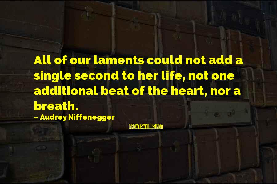 Laments Sayings By Audrey Niffenegger: All of our laments could not add a single second to her life, not one