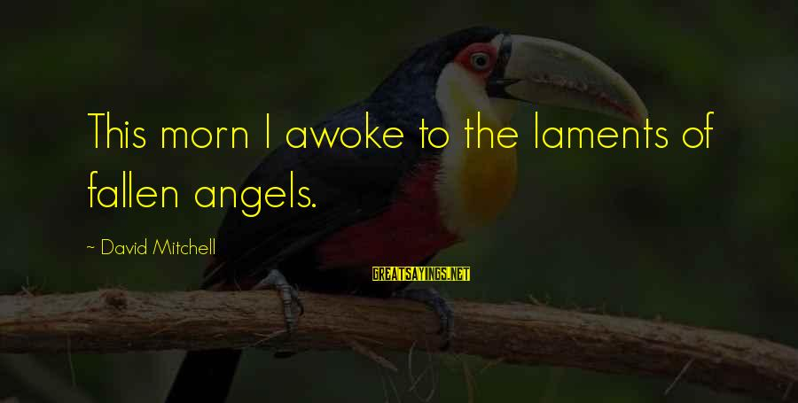 Laments Sayings By David Mitchell: This morn I awoke to the laments of fallen angels.