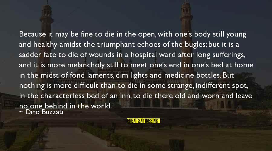 Laments Sayings By Dino Buzzati: Because it may be fine to die in the open, with one's body still young