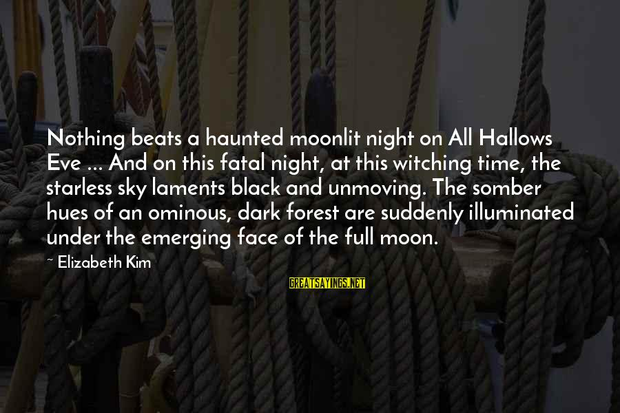 Laments Sayings By Elizabeth Kim: Nothing beats a haunted moonlit night on All Hallows Eve ... And on this fatal