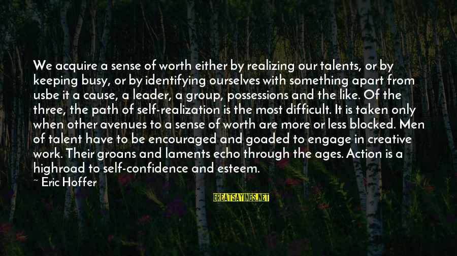 Laments Sayings By Eric Hoffer: We acquire a sense of worth either by realizing our talents, or by keeping busy,