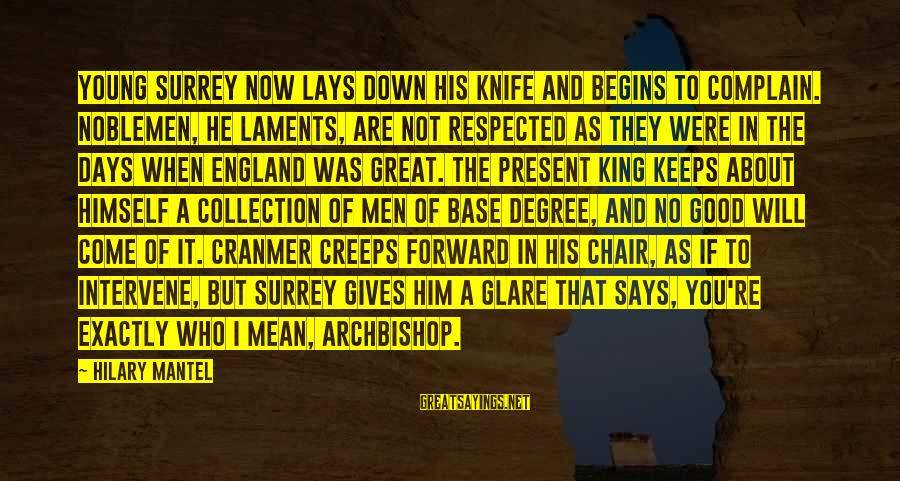 Laments Sayings By Hilary Mantel: Young Surrey now lays down his knife and begins to complain. Noblemen, he laments, are