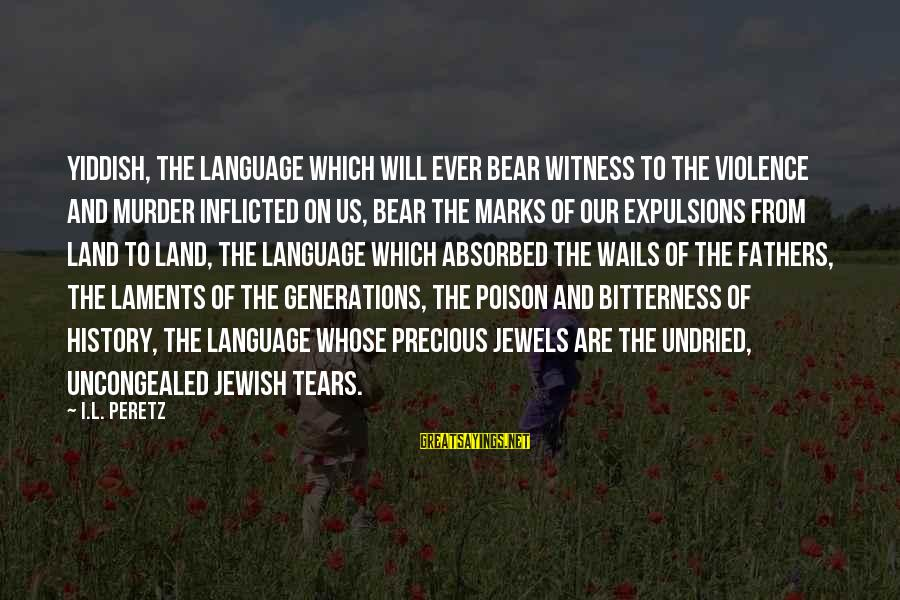 Laments Sayings By I.L. Peretz: Yiddish, the language which will ever bear witness to the violence and murder inflicted on