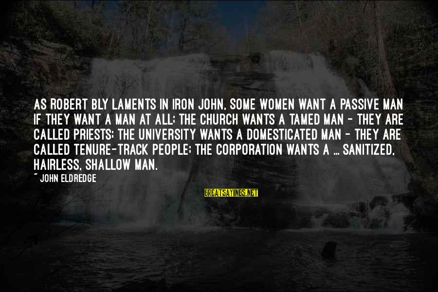 Laments Sayings By John Eldredge: As Robert Bly laments in Iron John, Some women want a passive man if they