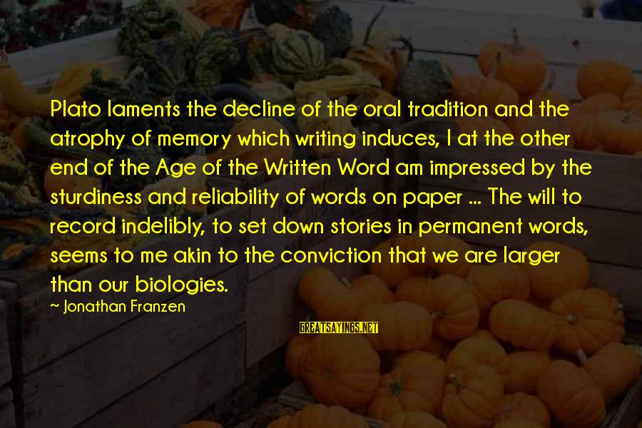 Laments Sayings By Jonathan Franzen: Plato laments the decline of the oral tradition and the atrophy of memory which writing