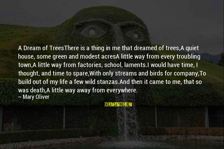 Laments Sayings By Mary Oliver: A Dream of TreesThere is a thing in me that dreamed of trees,A quiet house,