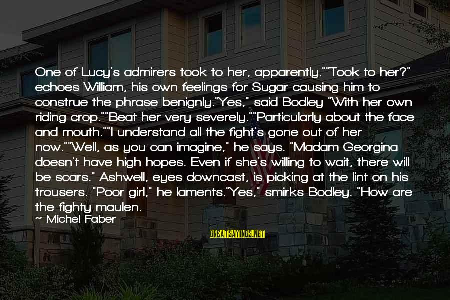 """Laments Sayings By Michel Faber: One of Lucy's admirers took to her, apparently.""""""""Took to her?"""" echoes William, his own feelings"""