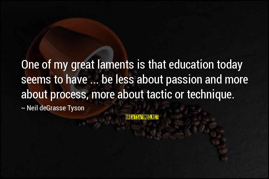 Laments Sayings By Neil DeGrasse Tyson: One of my great laments is that education today seems to have ... be less