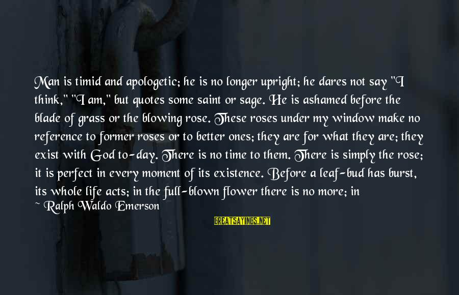 """Laments Sayings By Ralph Waldo Emerson: Man is timid and apologetic; he is no longer upright; he dares not say """"I"""
