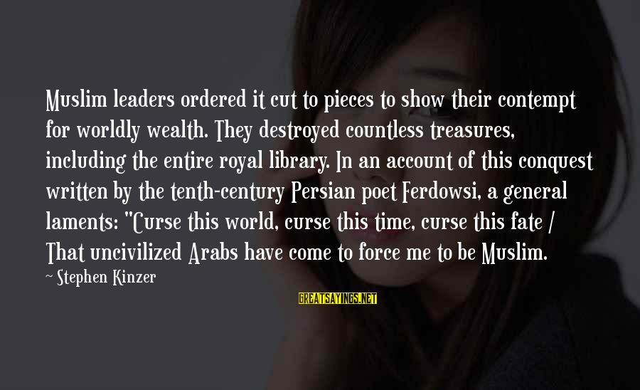 Laments Sayings By Stephen Kinzer: Muslim leaders ordered it cut to pieces to show their contempt for worldly wealth. They