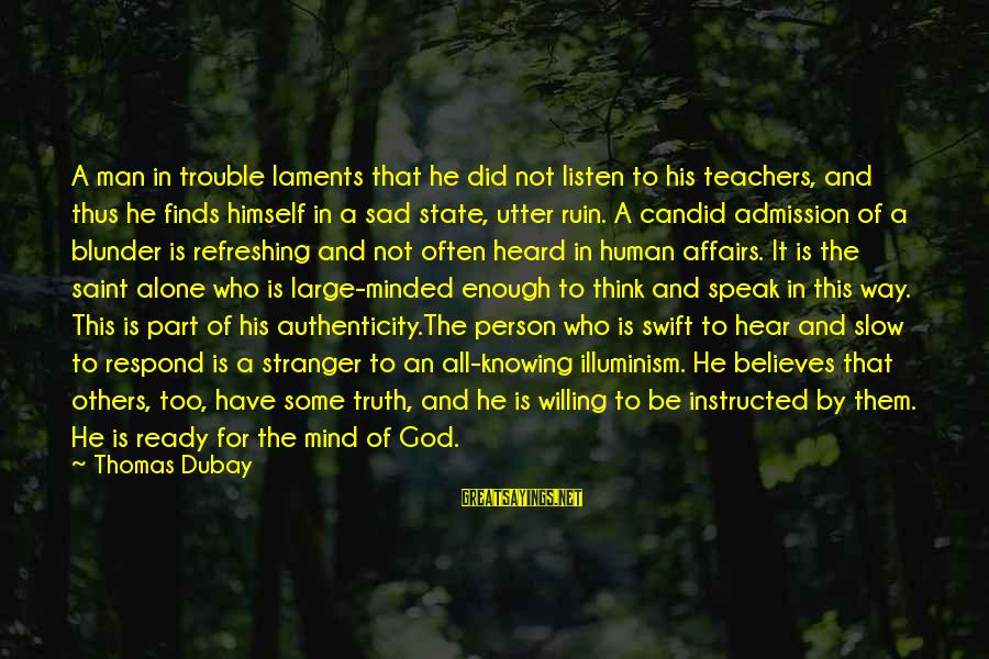 Laments Sayings By Thomas Dubay: A man in trouble laments that he did not listen to his teachers, and thus