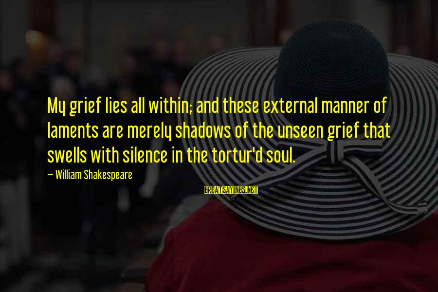 Laments Sayings By William Shakespeare: My grief lies all within; and these external manner of laments are merely shadows of