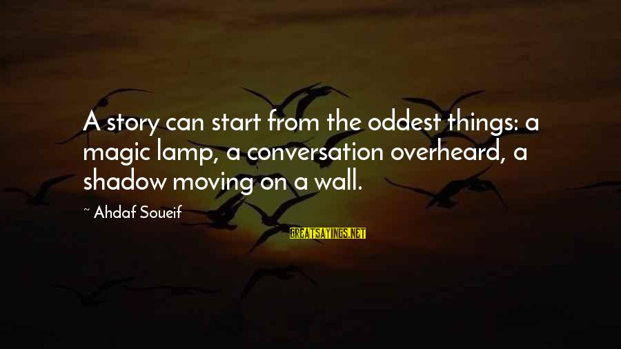 Lamp Sayings By Ahdaf Soueif: A story can start from the oddest things: a magic lamp, a conversation overheard, a
