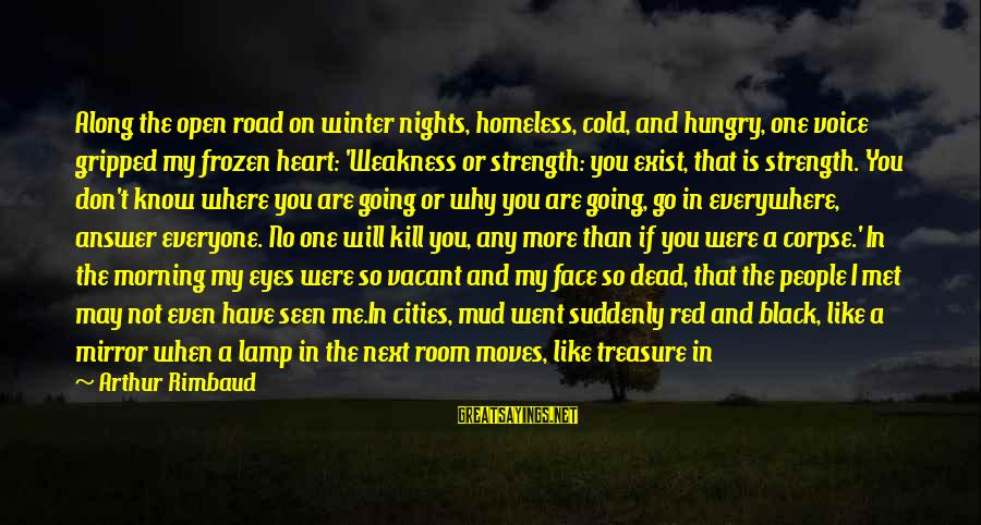 Lamp Sayings By Arthur Rimbaud: Along the open road on winter nights, homeless, cold, and hungry, one voice gripped my