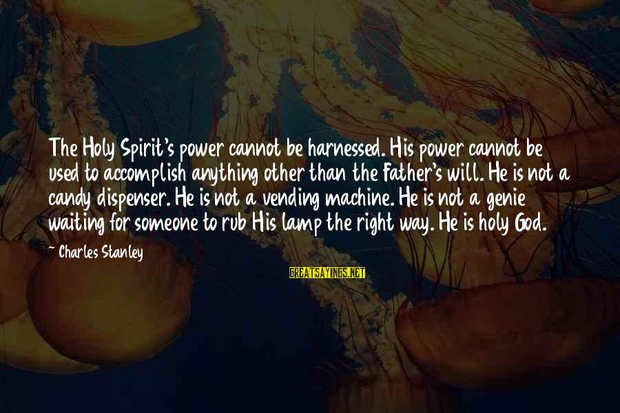 Lamp Sayings By Charles Stanley: The Holy Spirit's power cannot be harnessed. His power cannot be used to accomplish anything