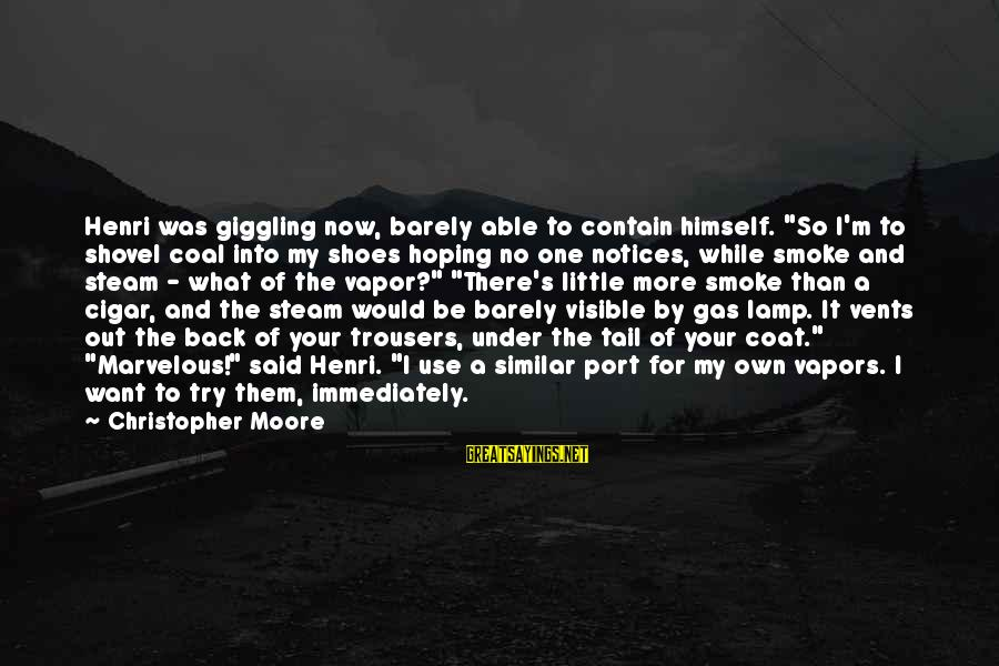 """Lamp Sayings By Christopher Moore: Henri was giggling now, barely able to contain himself. """"So I'm to shovel coal into"""