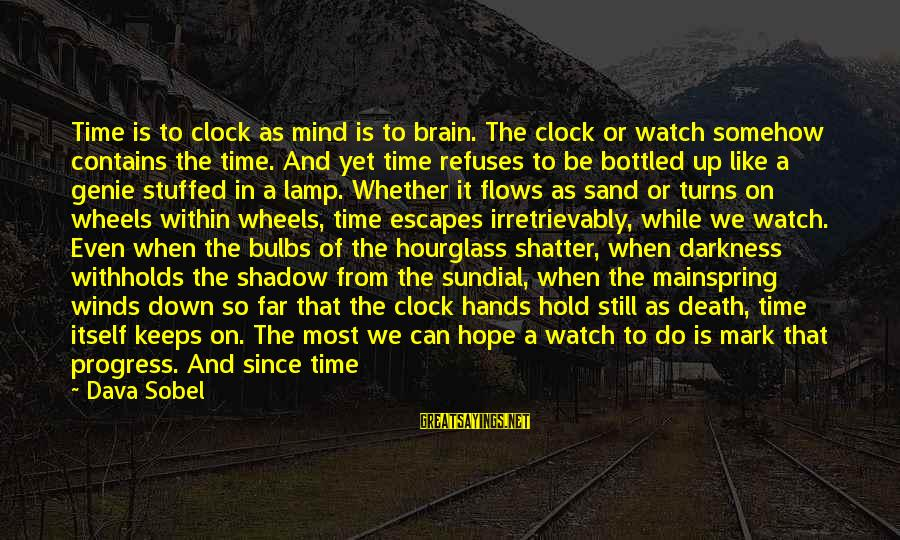 Lamp Sayings By Dava Sobel: Time is to clock as mind is to brain. The clock or watch somehow contains