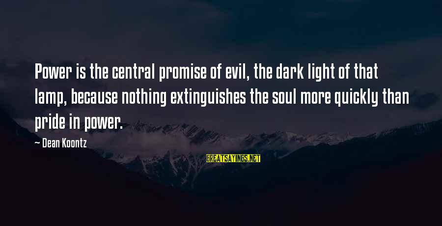 Lamp Sayings By Dean Koontz: Power is the central promise of evil, the dark light of that lamp, because nothing
