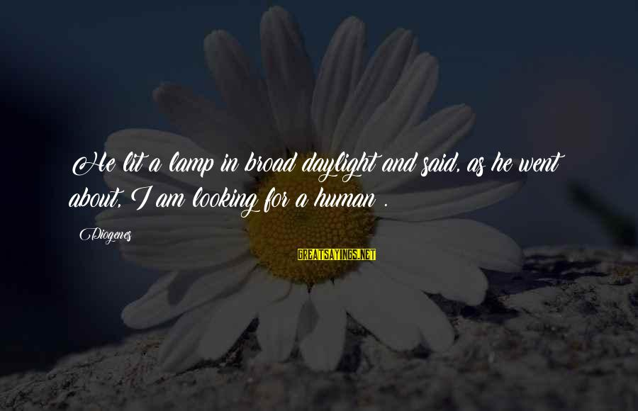 Lamp Sayings By Diogenes: He lit a lamp in broad daylight and said, as he went about, I am