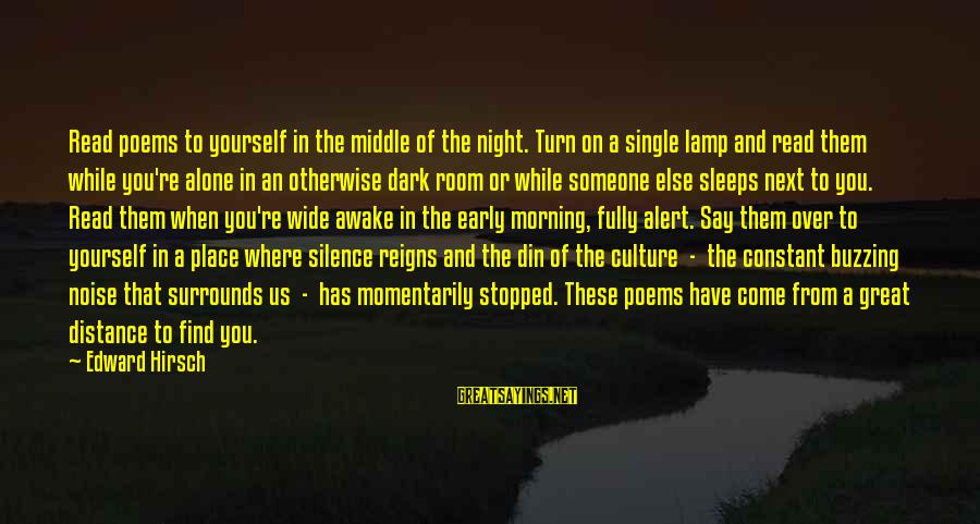 Lamp Sayings By Edward Hirsch: Read poems to yourself in the middle of the night. Turn on a single lamp
