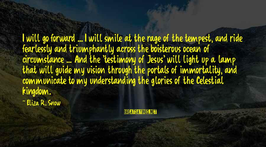 Lamp Sayings By Eliza R. Snow: I will go forward ... I will smile at the rage of the tempest, and