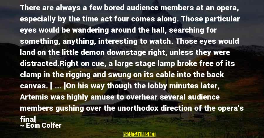 Lamp Sayings By Eoin Colfer: There are always a few bored audience members at an opera, especially by the time